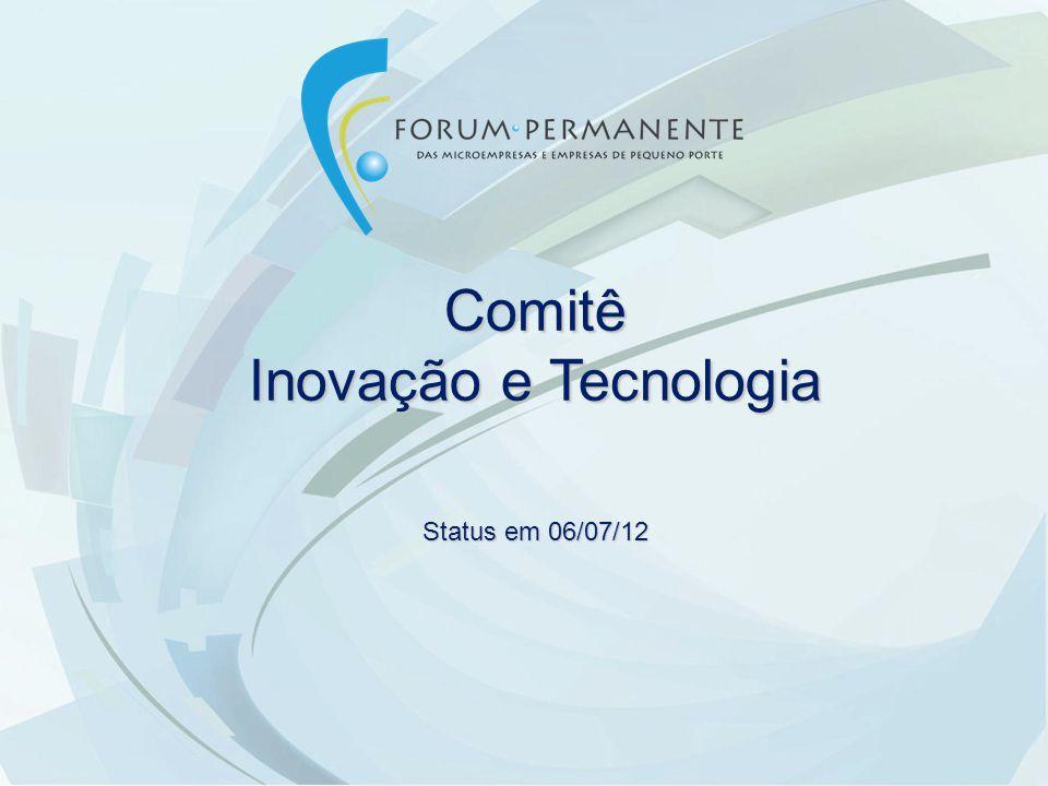 Comitê Inovação e Tecnologia Status em 06/07/12
