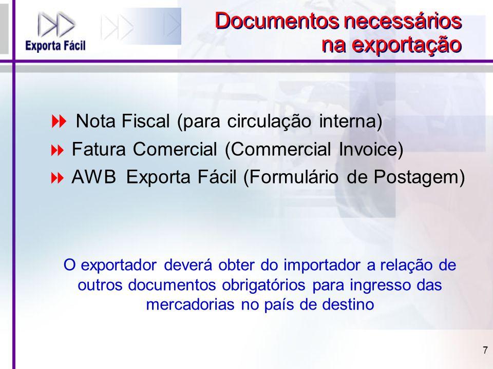  Nota Fiscal (para circulação interna)  Fatura Comercial (Commercial Invoice)  AWB Exporta Fácil (Formulário de Postagem) O exportador deverá obter