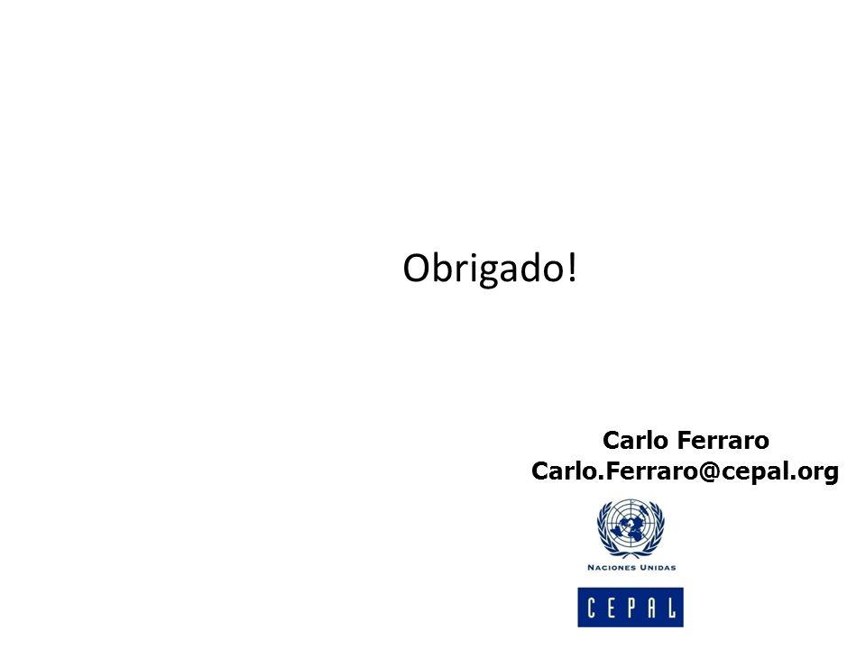 Obrigado! Carlo Ferraro Carlo.Ferraro@cepal.org