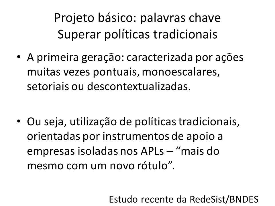 Projeto básico: palavras chave Superar políticas tradicionais A primeira geração: caracterizada por ações muitas vezes pontuais, monoescalares, setoriais ou descontextualizadas.