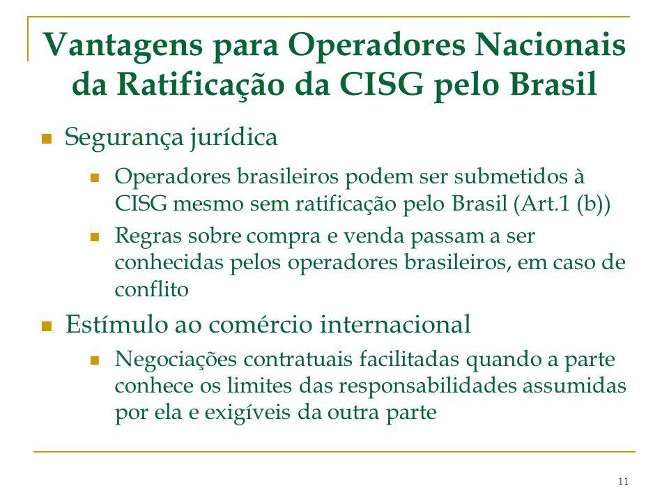 Vantagens para Operadores Nacionais da Ratificação da CISG pelo Brasil Segurança jurídica Operadores brasileiros podem ser submetidos à CISG mesmo sem