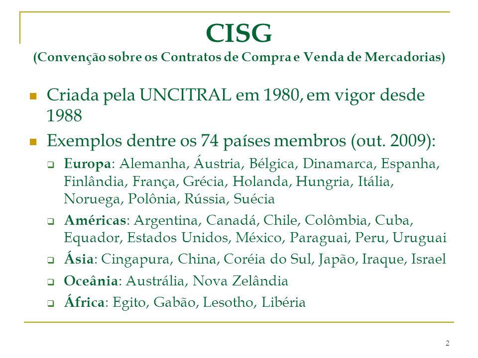CISG (Convenção sobre os Contratos de Compra e Venda de Mercadorias) 2 Criada pela UNCITRAL em 1980, em vigor desde 1988 Exemplos dentre os 74 países