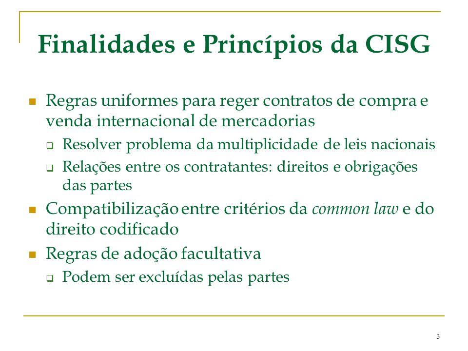 Finalidades e Princípios da CISG Regras uniformes para reger contratos de compra e venda internacional de mercadorias  Resolver problema da multiplic