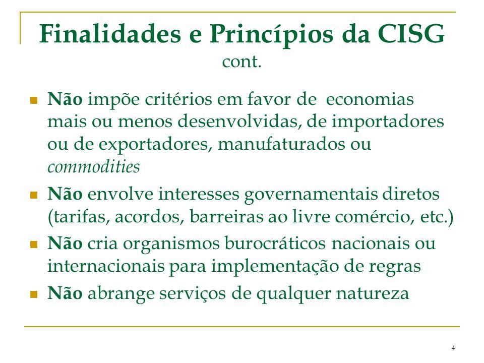 Finalidades e Princípios da CISG cont. Não impõe critérios em favor de economias mais ou menos desenvolvidas, de importadores ou de exportadores, manu