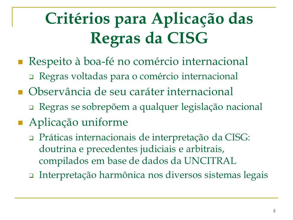 Critérios para Aplicação das Regras da CISG Respeito à boa-fé no comércio internacional  Regras voltadas para o comércio internacional Observância de