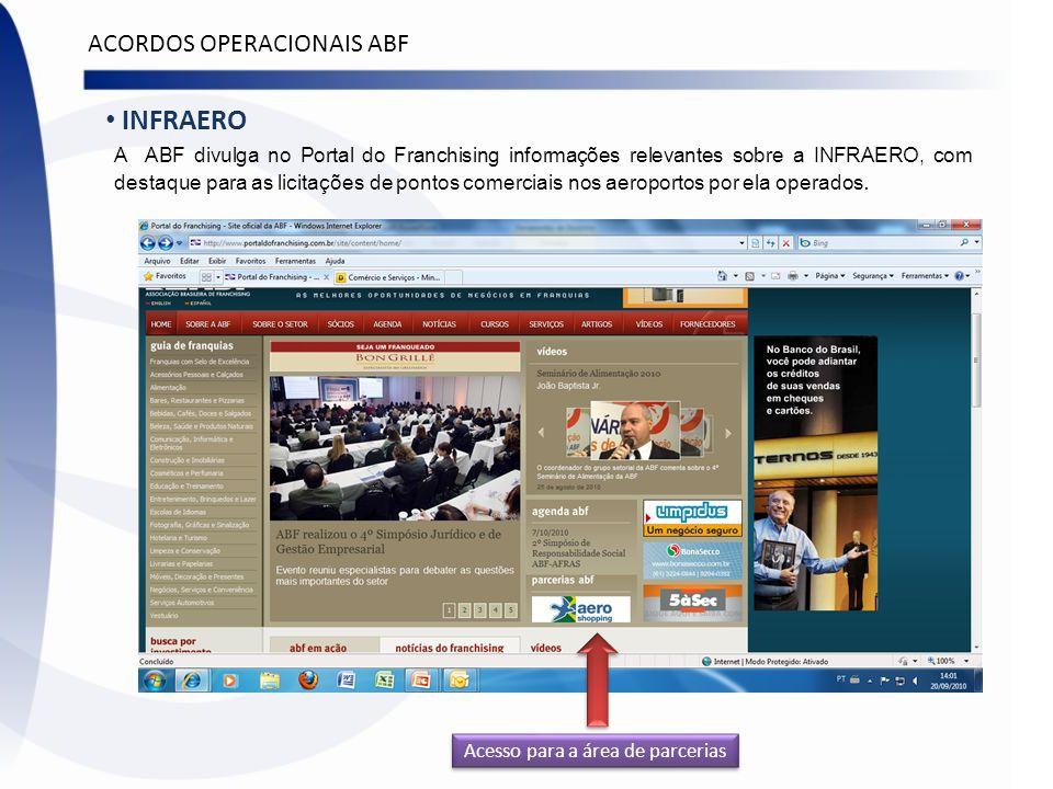 Acesso para a área de parcerias INFRAERO A ABF divulga no Portal do Franchising informações relevantes sobre a INFRAERO, com destaque para as licitaçõ