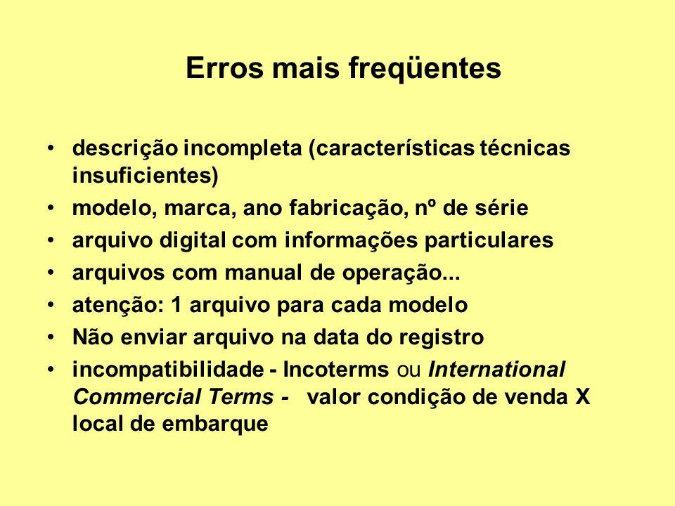 Erros mais freqüentes descrição incompleta (características técnicas insuficientes) modelo, marca, ano fabricação, nº de série arquivo digital com inf