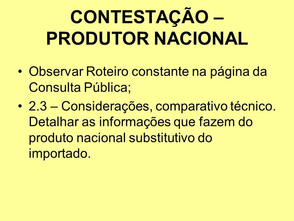 CONTESTAÇÃO – PRODUTOR NACIONAL Observar Roteiro constante na página da Consulta Pública; 2.3 – Considerações, comparativo técnico. Detalhar as inform