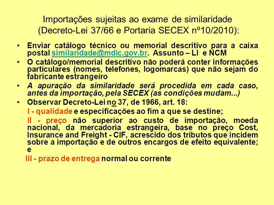 Importações sujeitas ao exame de similaridade (Decreto-Lei 37/66 e Portaria SECEX nº10/2010): Enviar catálogo técnico ou memorial descritivo para a ca