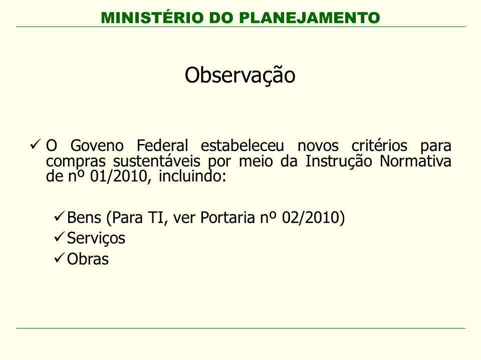 MINISTÉRIO DO PLANEJAMENTO Observação O Goveno Federal estabeleceu novos critérios para compras sustentáveis por meio da Instrução Normativa de nº 01/