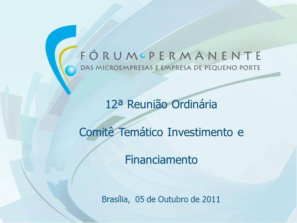 12ª Reunião Ordinária Comitê Temático Investimento e Financiamento Brasília, 05 de Outubro de 2011