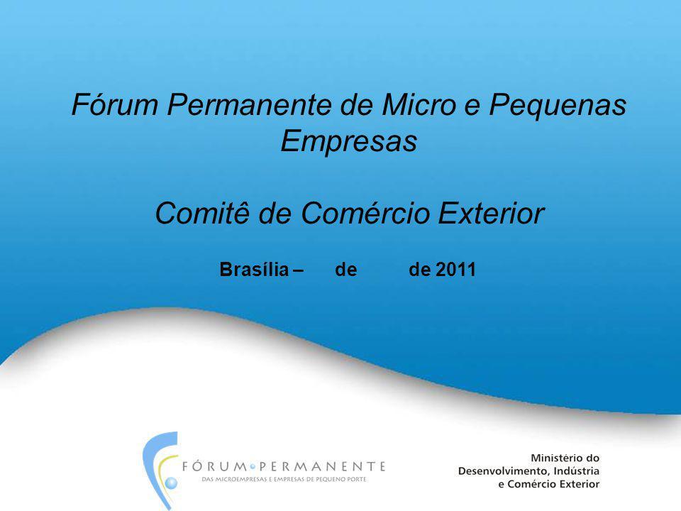 Fórum Permanente de Micro e Pequenas Empresas Comitê de Comércio Exterior Brasília – de de 2011