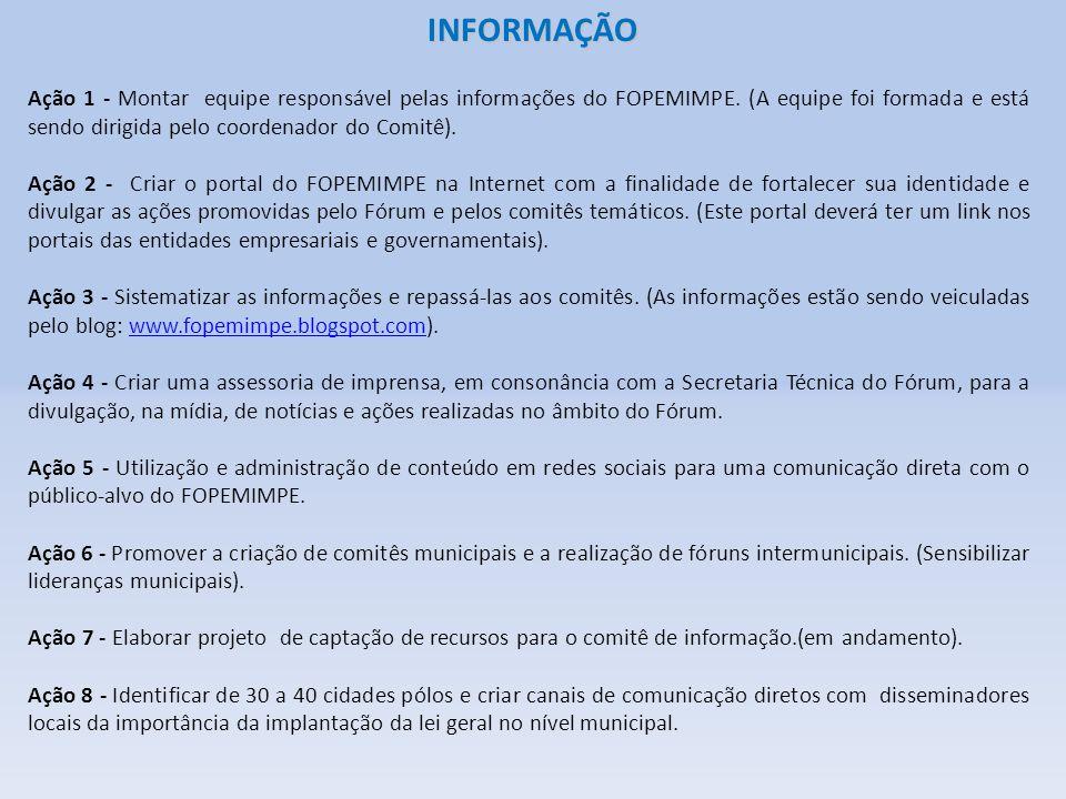 INFORMAÇÃO Ação 1 - Montar equipe responsável pelas informações do FOPEMIMPE. (A equipe foi formada e está sendo dirigida pelo coordenador do Comitê).