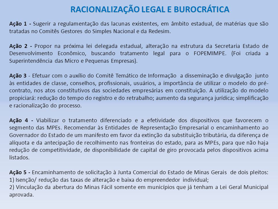 RACIONALIZAÇÃO LEGAL E BUROCRÁTICA Ação 1 - Sugerir a regulamentação das lacunas existentes, em âmbito estadual, de matérias que são tratadas no Comitês Gestores do Simples Nacional e da Redesim.
