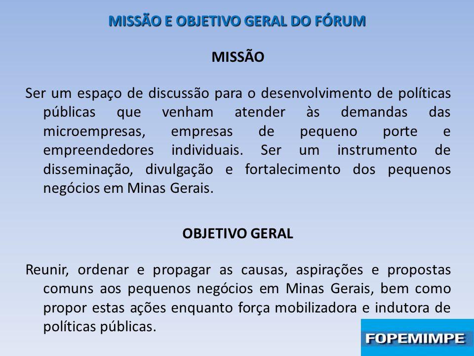 MISSÃO E OBJETIVO GERAL DO FÓRUM MISSÃO Ser um espaço de discussão para o desenvolvimento de políticas públicas que venham atender às demandas das microempresas, empresas de pequeno porte e empreendedores individuais.