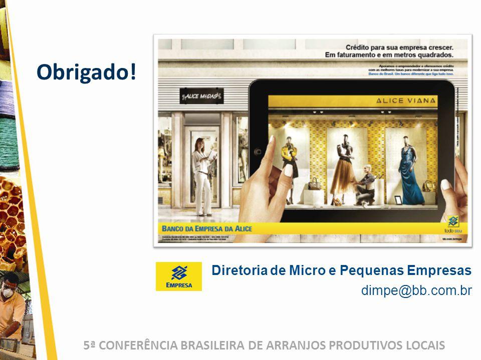 5ª CONFERÊNCIA BRASILEIRA DE ARRANJOS PRODUTIVOS LOCAIS Obrigado! Diretoria de Micro e Pequenas Empresas dimpe@bb.com.br