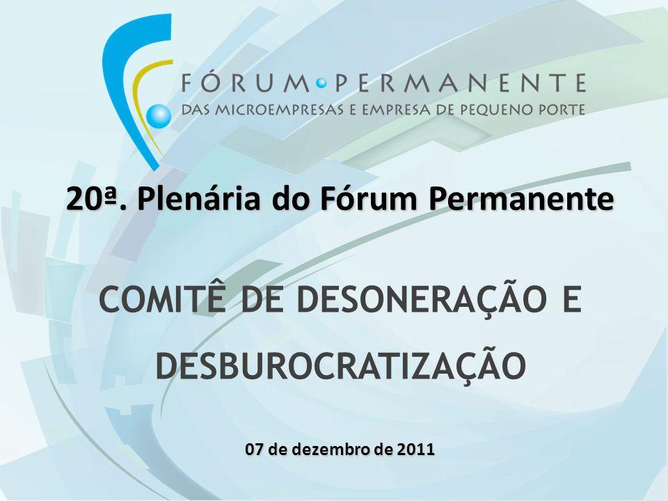 20ª. Plenária do Fórum Permanente COMITÊ DE DESONERAÇÃO E DESBUROCRATIZAÇÃO 07 de dezembro de 2011