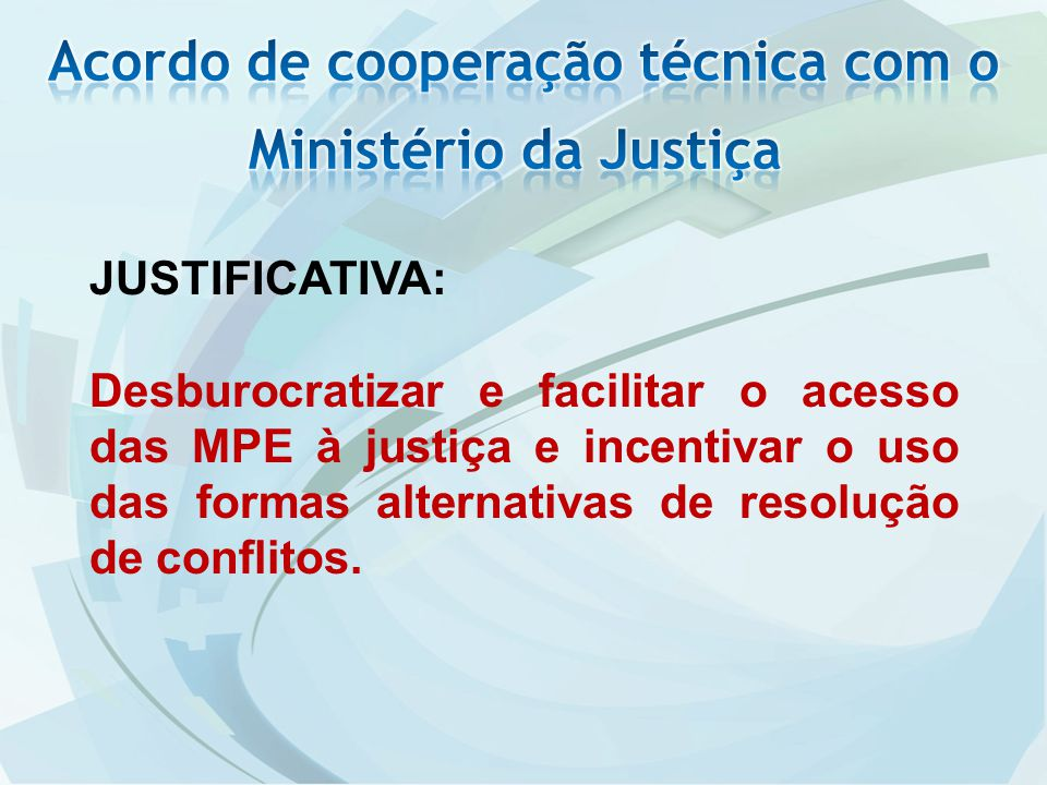 JUSTIFICATIVA: Desburocratizar e facilitar o acesso das MPE à justiça e incentivar o uso das formas alternativas de resolução de conflitos.