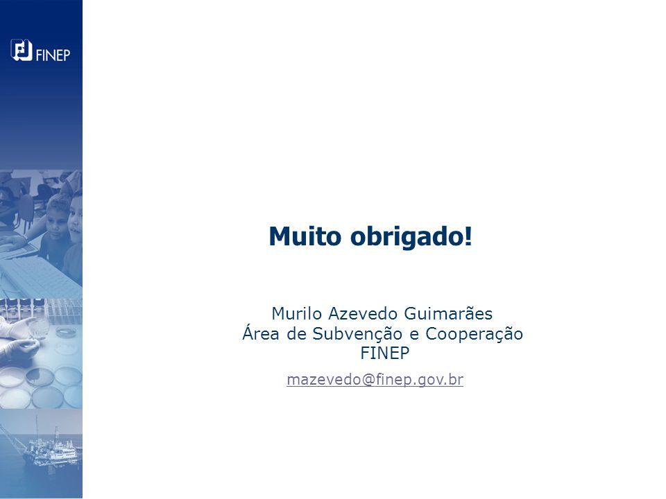 Muito obrigado! Murilo Azevedo Guimarães Área de Subvenção e Cooperação FINEP mazevedo@finep.gov.br