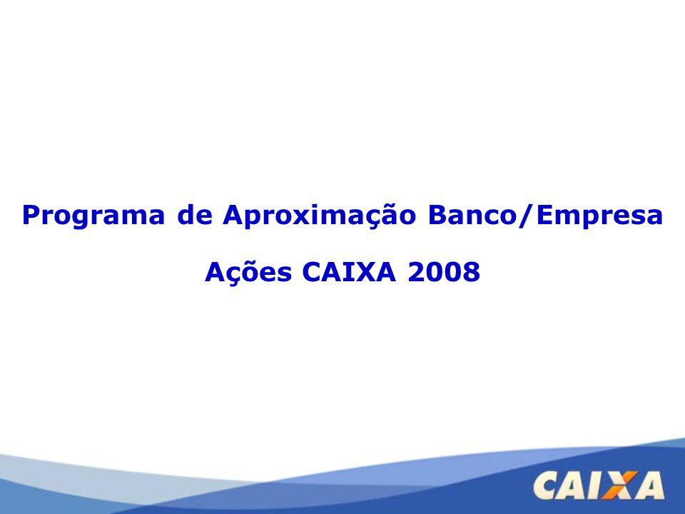Programa de Aproximação Banco/Empresa Ações CAIXA 2008