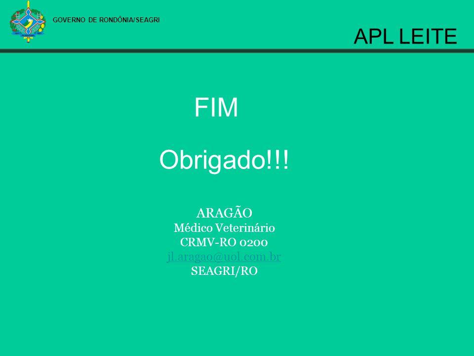 GOVERNO DE RONDÔNIA/SEAGRI APL LEITE FIM Obrigado!!! ARAGÃO Médico Veterinário CRMV-RO 0200 jl.aragao@uol.com.br SEAGRI/RO