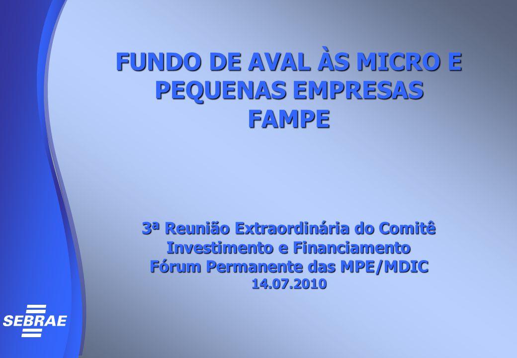 FUNDO DE AVAL ÀS MICRO E PEQUENAS EMPRESAS FAMPE 3ª Reunião Extraordinária do Comitê Investimento e Financiamento Fórum Permanente das MPE/MDIC 14.07.