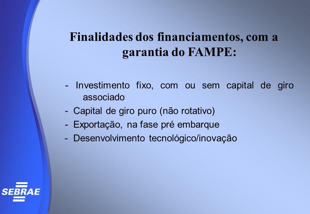 Finalidades dos financiamentos, com a garantia do FAMPE: - Investimento fixo, com ou sem capital de giro associado - Capital de giro puro (não rotativ
