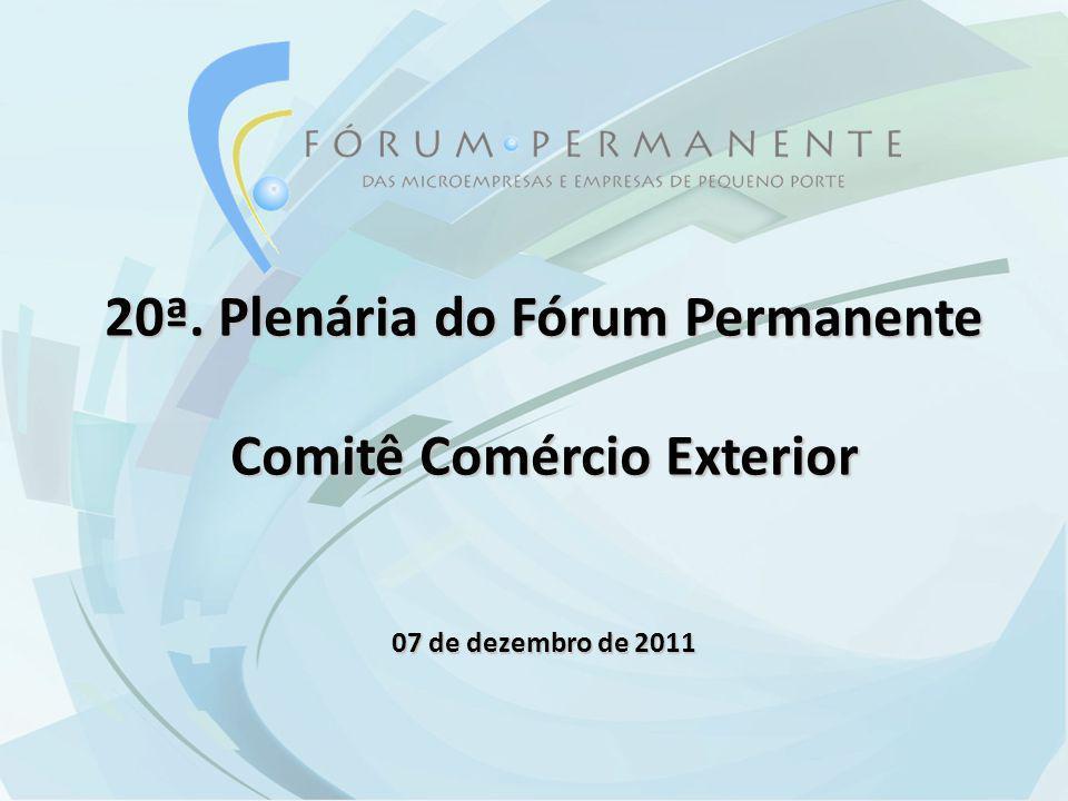 20ª. Plenária do Fórum Permanente Comitê Comércio Exterior 07 de dezembro de 2011