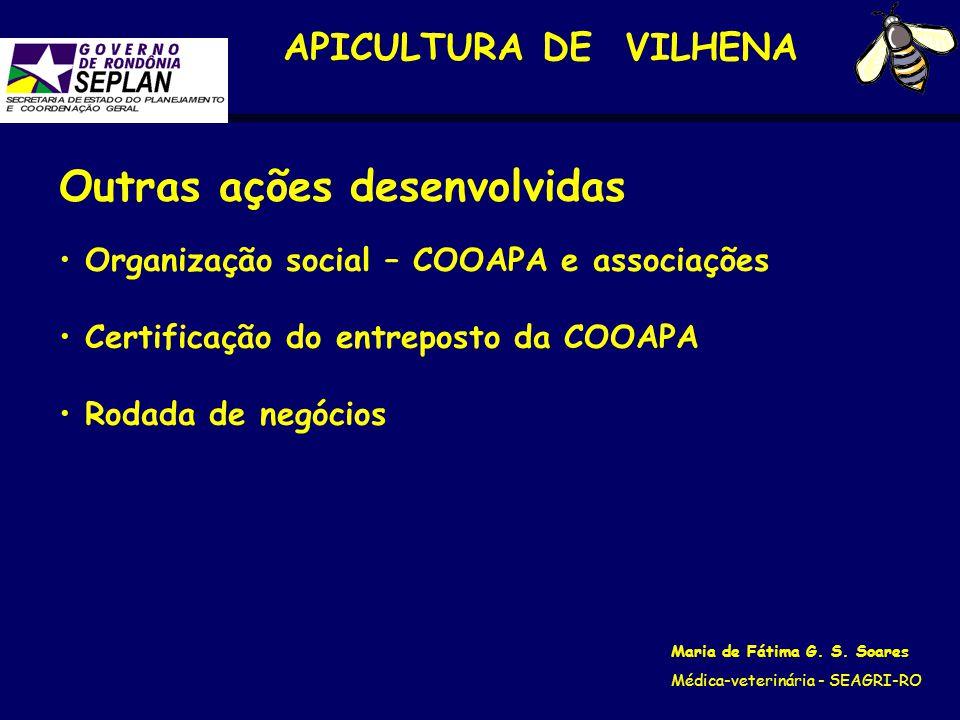 APICULTURA DE VILHENA Maria de Fátima G. S. Soares Médica-veterinária - SEAGRI-RO Outras ações desenvolvidas Organização social – COOAPA e associações