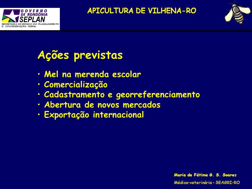 APICULTURA DE VILHENA-RO Maria de Fátima G. S. Soares Médica-veterinária - SEAGRI-RO Ações previstas Mel na merenda escolar Comercialização Cadastrame