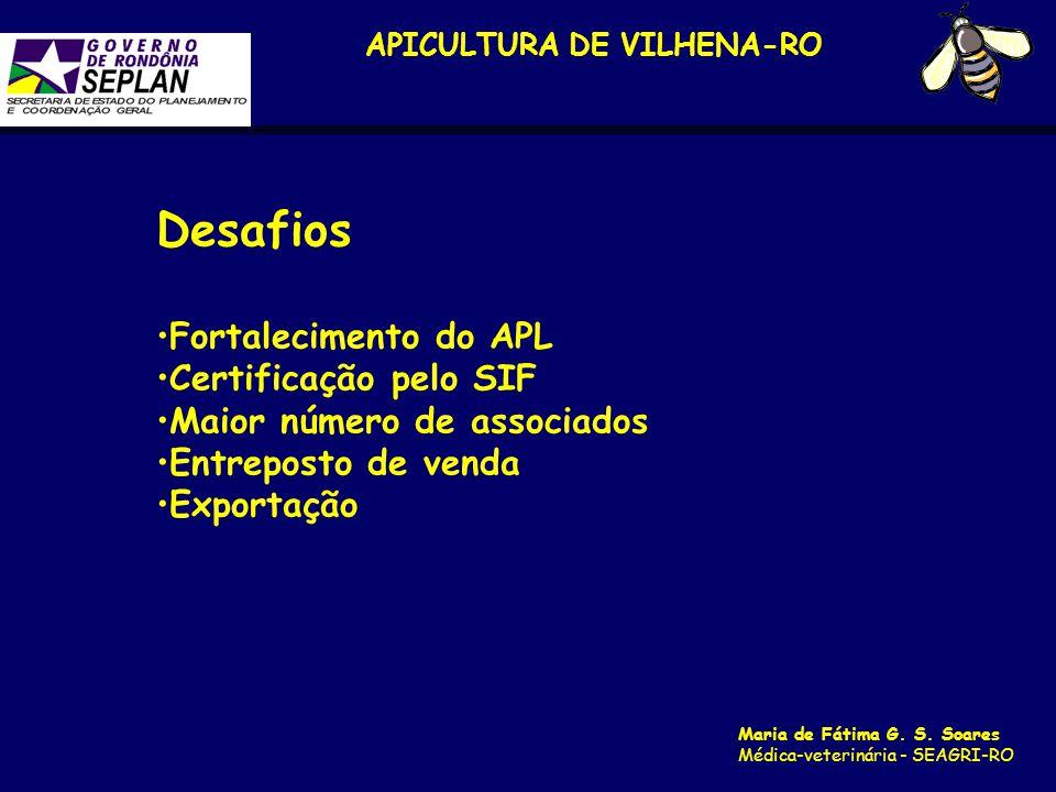 APICULTURA DE VILHENA-RO Maria de Fátima G. S. Soares Médica-veterinária - SEAGRI-RO Desafios Fortalecimento do APL Certificação pelo SIF Maior número