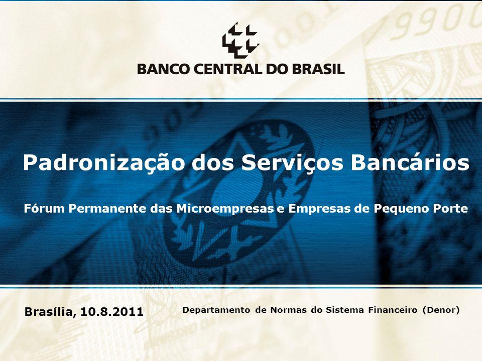 1 Brasília, 10.8.2011 Padronização dos Serviços Bancários Fórum Permanente das Microempresas e Empresas de Pequeno Porte Departamento de Normas do Sistema Financeiro (Denor)