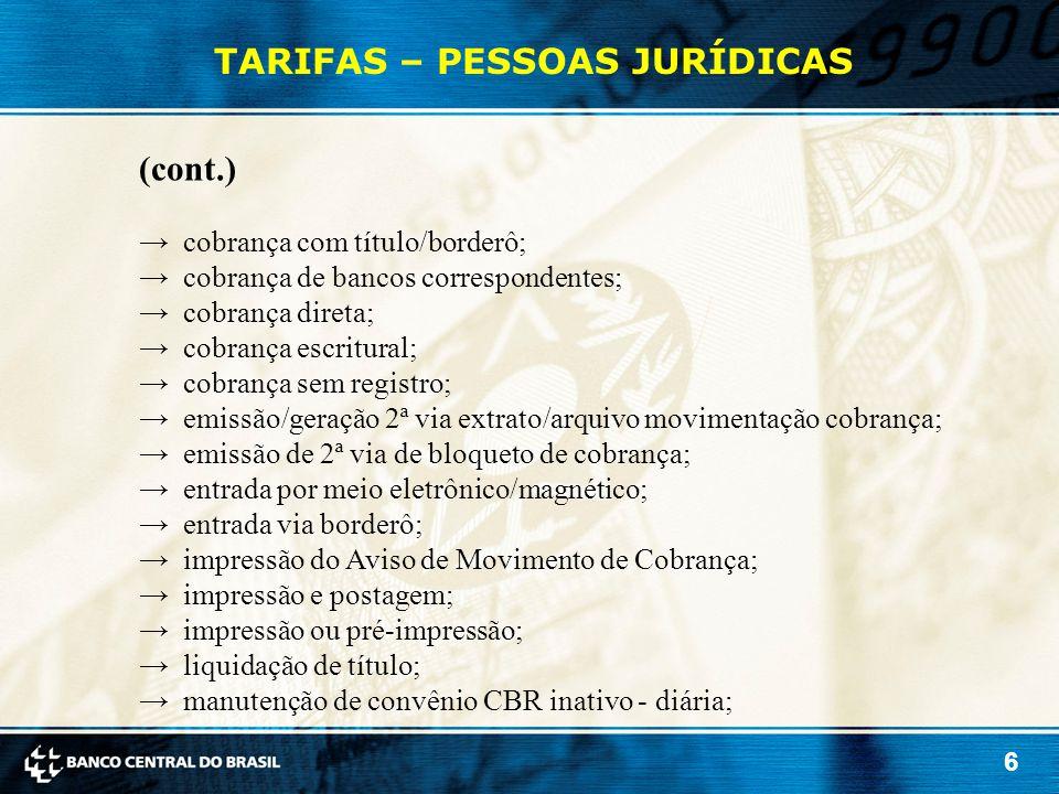 6 TARIFAS – PESSOAS JURÍDICAS (cont.) →cobrança com título/borderô; →cobrança de bancos correspondentes; →cobrança direta; →cobrança escritural; →cobr