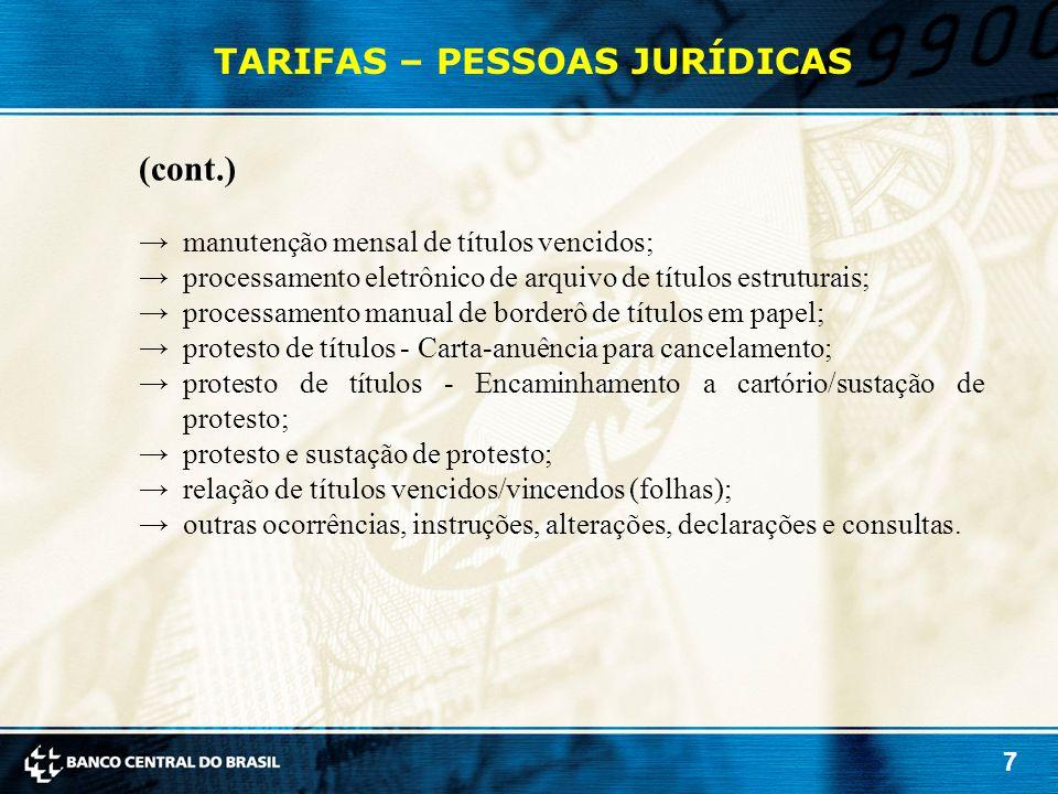 7 TARIFAS – PESSOAS JURÍDICAS (cont.) →manutenção mensal de títulos vencidos; →processamento eletrônico de arquivo de títulos estruturais; →processame