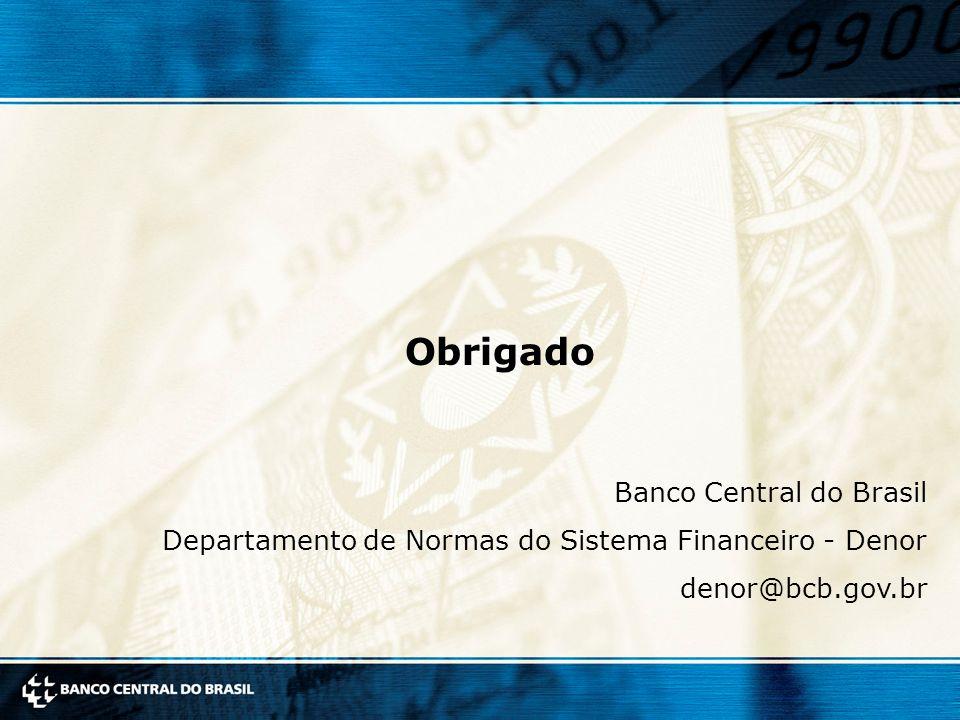 9 9 Obrigado Banco Central do Brasil Departamento de Normas do Sistema Financeiro denor@bcb.gov.br Obrigado Banco Central do Brasil Departamento de Normas do Sistema Financeiro - Denor denor@bcb.gov.br