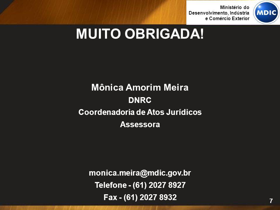 7 MUITO OBRIGADA! Mônica Amorim Meira DNRC Coordenadoria de Atos Jurídicos Assessora monica.meira@mdic.gov.br Telefone - (61) 2027 8927 Fax - (61) 202
