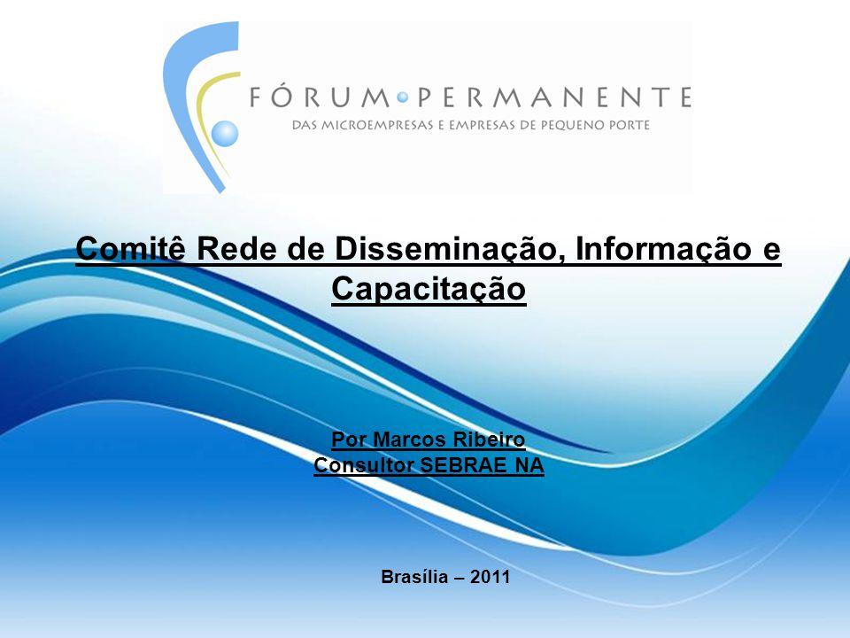 Brasília – 2011 Comitê Rede de Disseminação, Informação e Capacitação Por Marcos Ribeiro Consultor SEBRAE NA