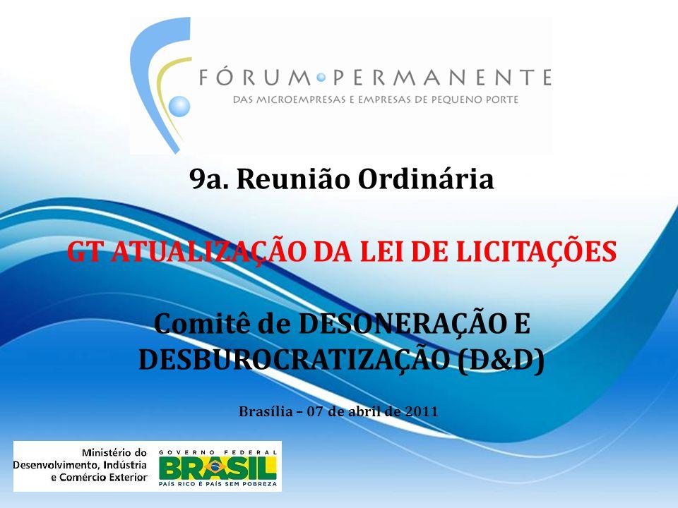 9a. Reunião Ordinária GT ATUALIZAÇÃO DA LEI DE LICITAÇÕES Comitê de DESONERAÇÃO E DESBUROCRATIZAÇÃO (D&D) Brasília – 07 de abril de 2011