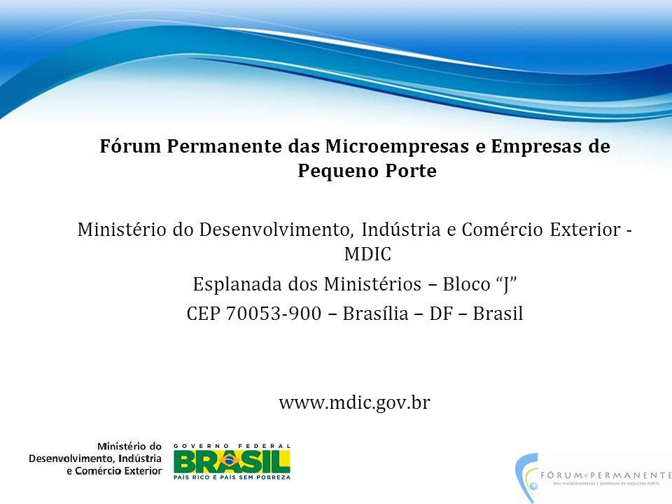 Fórum Permanente das Microempresas e Empresas de Pequeno Porte Ministério do Desenvolvimento, Indústria e Comércio Exterior - MDIC Esplanada dos Ministérios – Bloco J CEP 70053-900 – Brasília – DF – Brasil www.mdic.gov.br