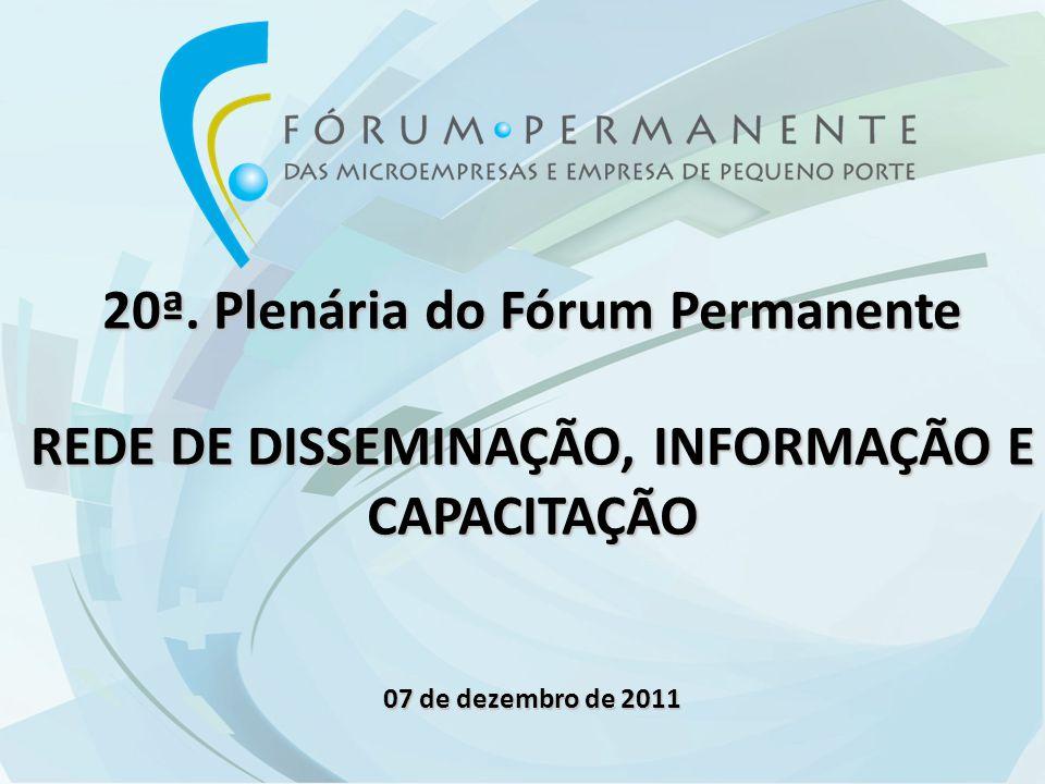 20ª. Plenária do Fórum Permanente REDE DE DISSEMINAÇÃO, INFORMAÇÃO E CAPACITAÇÃO 07 de dezembro de 2011