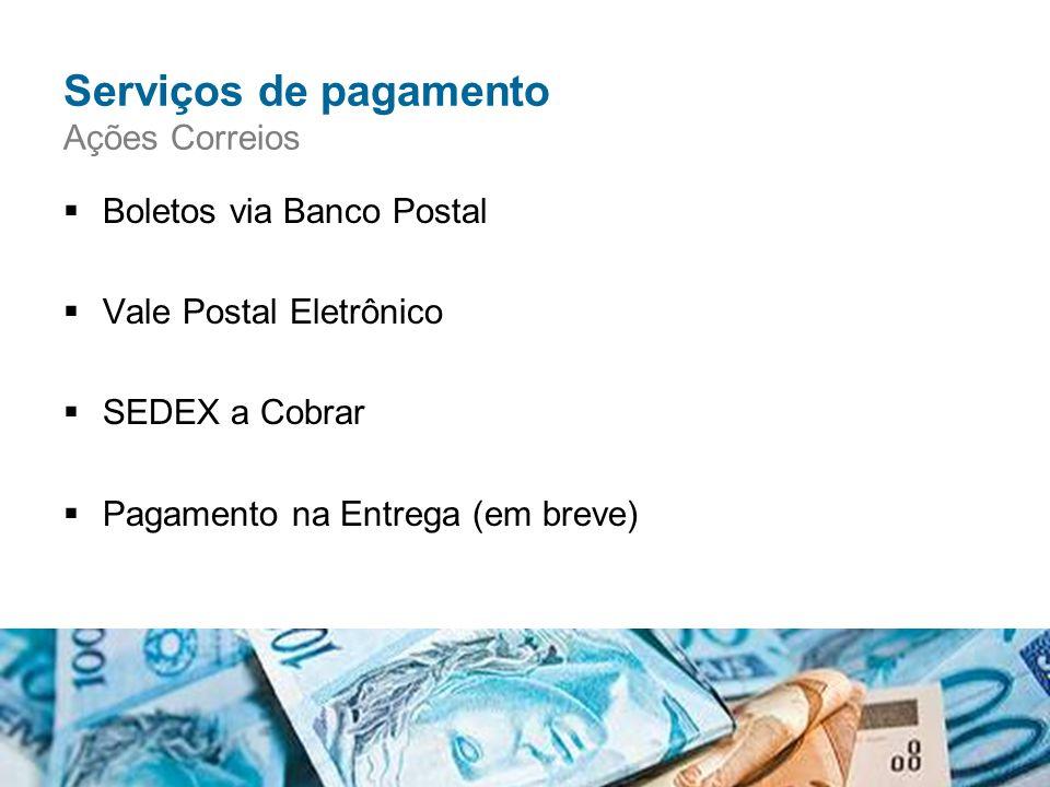  Boletos via Banco Postal  Vale Postal Eletrônico  SEDEX a Cobrar  Pagamento na Entrega (em breve) Serviços de pagamento Ações Correios