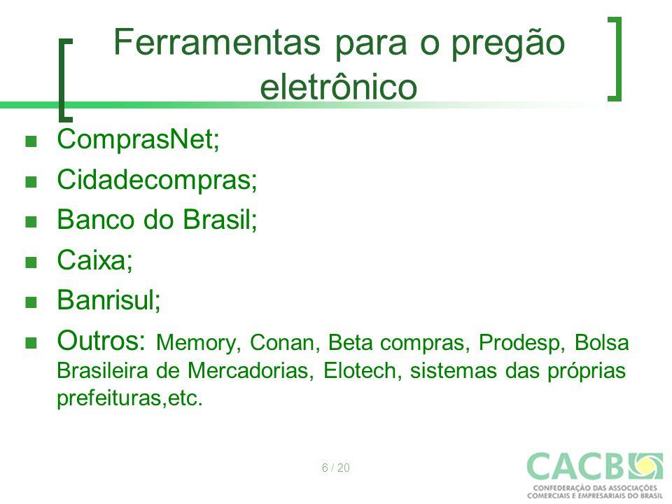 Ferramentas para o pregão eletrônico ComprasNet; Cidadecompras; Banco do Brasil; Caixa; Banrisul; Outros: Memory, Conan, Beta compras, Prodesp, Bolsa
