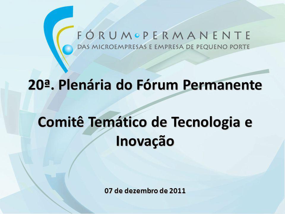 20ª. Plenária do Fórum Permanente Comitê Temático de Tecnologia e Inovação 07 de dezembro de 2011