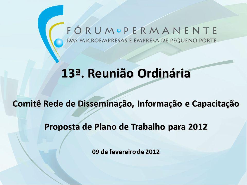 13ª. Reunião Ordinária Comitê Rede de Disseminação, Informação e Capacitação Proposta de Plano de Trabalho para 2012 09 de fevereiro de 2012