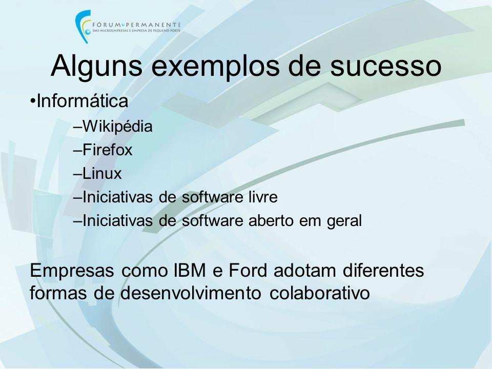 Alguns exemplos de sucesso Informática –Wikipédia –Firefox –Linux –Iniciativas de software livre –Iniciativas de software aberto em geral Empresas com
