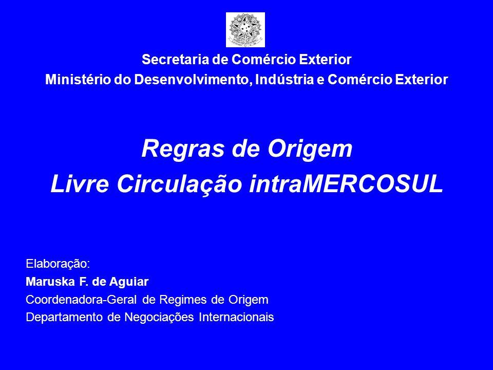 Secretaria de Comércio Exterior Ministério do Desenvolvimento, Indústria e Comércio Exterior Regras de Origem Livre Circulação intraMERCOSUL Elaboraçã