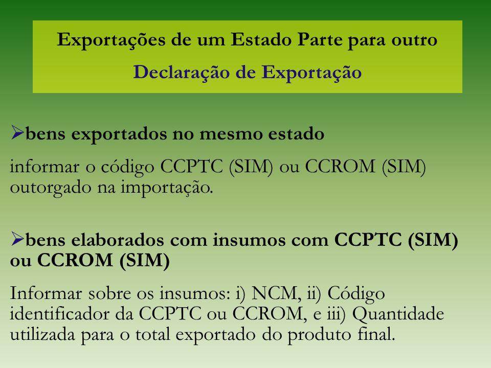 Exportações de um Estado Parte para outro Declaração de Exportação  bens exportados no mesmo estado informar o código CCPTC (SIM) ou CCROM (SIM) outo