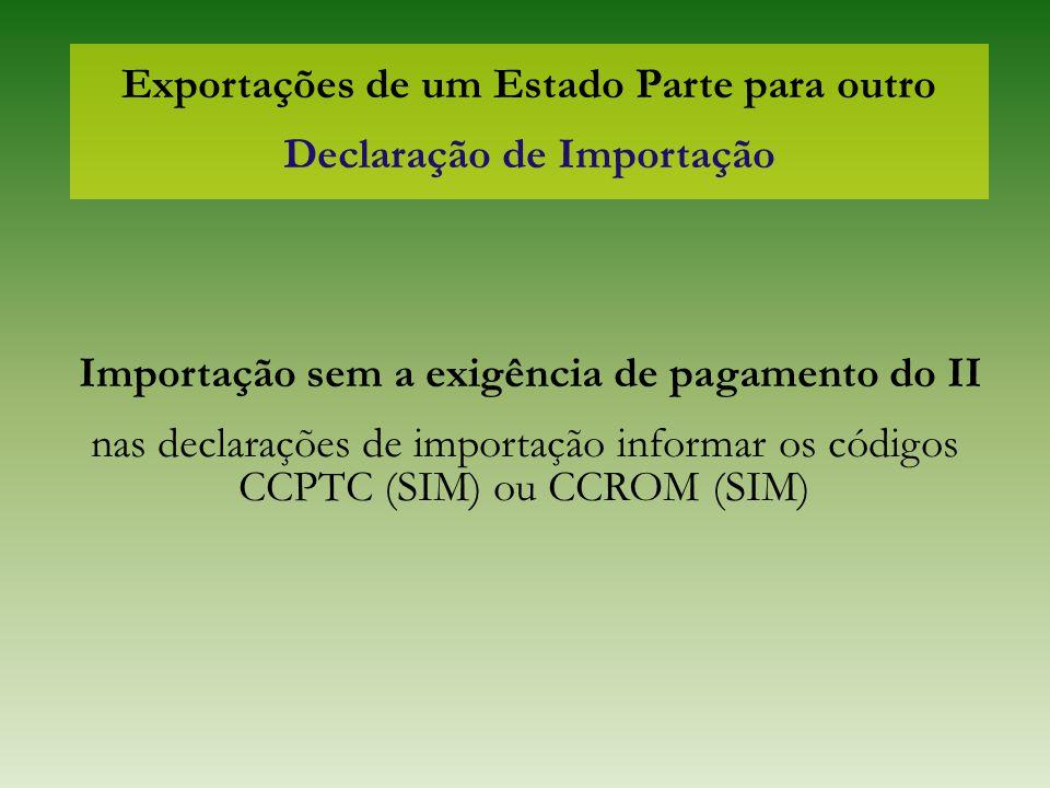 Exportações de um Estado Parte para outro Declaração de Importação Importação sem a exigência de pagamento do II nas declarações de importação informa