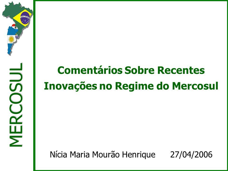 MERCOSUL Comentários Sobre Recentes Inovações no Regime do Mercosul Nícia Maria Mourão Henrique 27/04/2006