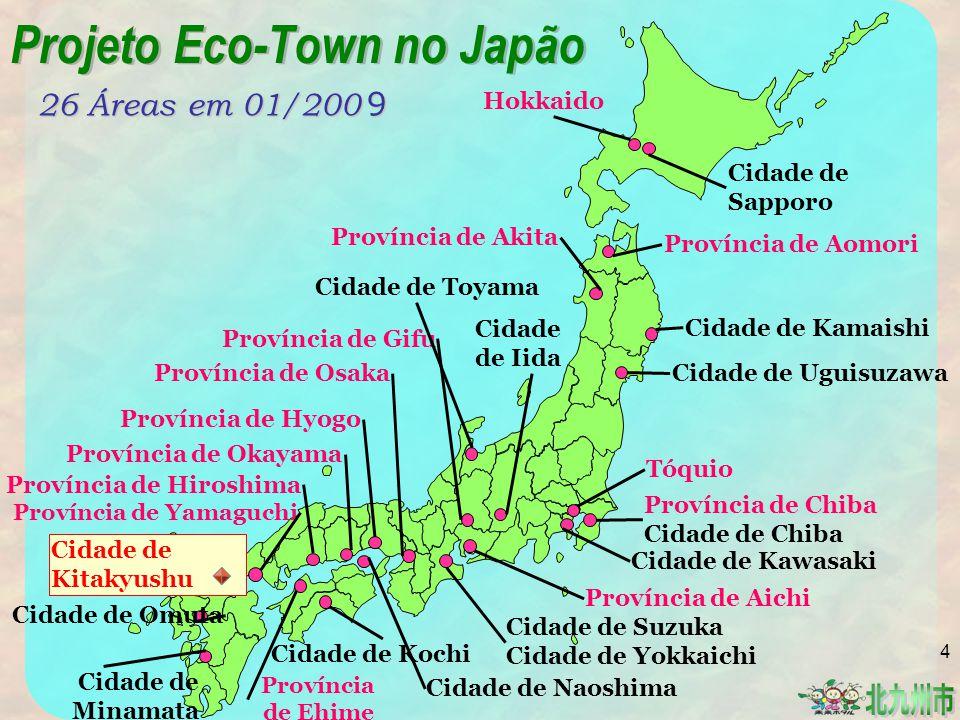 Cidade de Kawasaki Tóquio Hokkaido Província de Aomori Província de Akita Província de Gifu Província de Aichi Cidade de Iida Cidade de Sapporo Província de Chiba Cidade de Chiba Cidade de Uguisuzawa Cidade de Kitakyushu Cidade de Omuta Cidade de Minamata Cidade de Kochi Cidade de Toyama Cidade de Naoshima 26 Áreas em 01/200 9 Província de Yamaguchi Província de Okayama Província de Hyogo Cidade de Kamaishi Província de Hiroshima Cidade de Suzuka Cidade de Yokkaichi Projeto Eco-Town no Japão Província de Ehime Província de Osaka 4